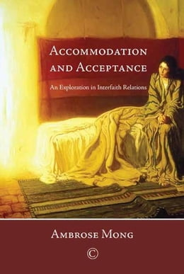 Book Accommodation and Acceptance: An Exploration in Interfaith Relations by Mong, Ambrose