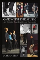 One with the Music: Cape Breton Step Dance Tradition and Transmission by Mats Melin, PhD