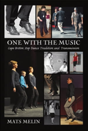 One with the Music Cape Breton Step Dance Tradition and Transmission
