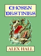 Chosen Destinies by Alex Hall
