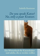 Do you speak Katze? No, only a paar Kratzer.: Ein sati(e)risches Wörterbuch by Isabella Renitente