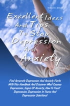 Excellent Ideas And Tips To Stop Depression And Anxiety: Anxiety Facts With This Handbook And Discover What Causes Depression, Signs Of Anxiety, How T by Evelyn E. Jensen