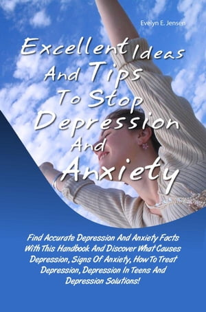 Excellent Ideas And Tips To Stop Depression And Anxiety Anxiety Facts With This Handbook And Discover What Causes Depression,  Signs Of Anxiety,  How To