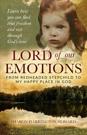 LORD OF OUR EMOTIONS: From Redheaded Stepchild To My Happy Place In God