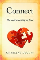 Connect: The Real Meaning of Love by Charlene DeCory