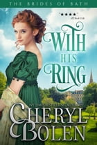 With His Ring (Historical Romance Series): The Brides of Bath, Book 2 by Cheryl Bolen