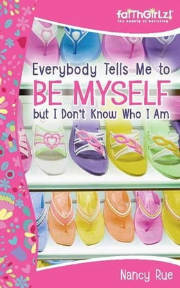 Book Everybody Tells Me to Be Myself but I Don't Know Who I Am, Revised Edition: Building Your Self… by Nancy N. Rue