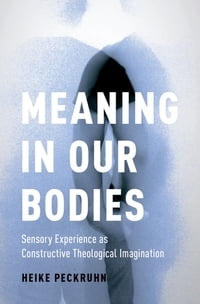 Meaning in Our Bodies: Sensory Experience as Constructive Theological Imagination