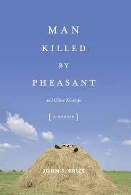 Book Man Killed by Pheasant: And Other Kinships by John Price