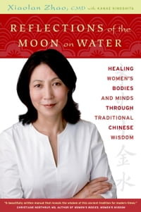 Reflections of the Moon on Water: Healing Women's Bodies and Minds through Traditional Chinese…