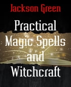 Practical Magic Spells and Witchcraft by Jackson Green