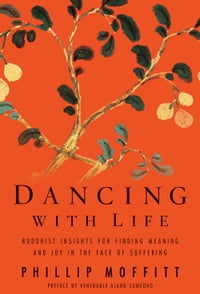Dancing With Life: Buddhist Insights for Finding Meaning and Joy in the Face of Suffering: Buddhist…