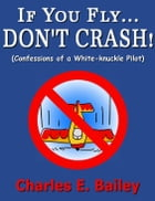 If You Fly... Don't Crash! by Charles Bailey