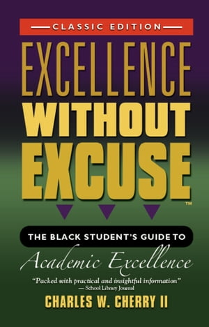 EXCELLENCE WITHOUT EXCUSE TM: The Black Student's Guide to Academic Excellence (Classic Edition)