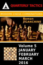 Modern Chess Combinations: January, February, March 2016 by Roman Jiganchine