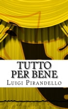 Tutto per bene: Commedia in tre atti by Luigi Pirandello