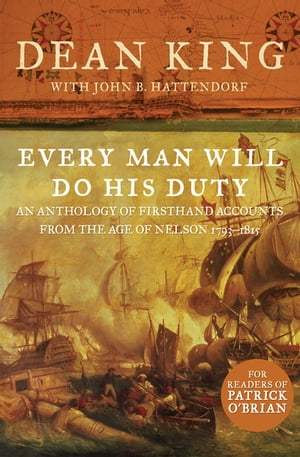 Every Man Will Do His Duty: An Anthology of Firsthand Accounts from the Age of Nelson 1793–1815 by Dean King