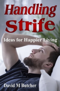 Handling Strife: Ideas for Happier Living