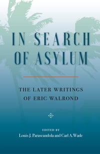 In Search of Asylum: The Later Writings of Eric Walrond: The Later Writings of Eric Walrond