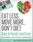 Eat Less, Move More, Don't Diet: Natural Weight Loss and Fitness Tips for the Whole Family by Randy and Amy  Lauritzen