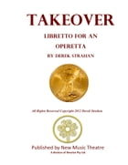 Takeover: Libretto for an Operetta by Derek Strahan