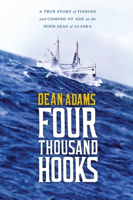 Book Four Thousand Hooks: A True Story of Fishing and Coming of Age on the High Seas of Alaska by Dean J. Adams