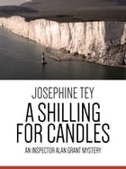 A Shilling for Candles: An Inspector Alan Grant Mystery by Josephine Tey