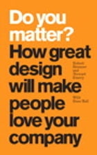 Do You Matter?: How Great Design Will Make People Love Your Company by Robert Brunner