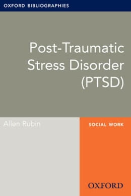 Book Post-Traumatic Stress Disorder (PTSD): Oxford Bibliographies Online Research Guide by Allen Rubin