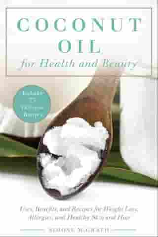 Coconut Oil for Health and Beauty: Uses, Benefits, and Recipes for Weight Loss, Allergies, and Healthy Skin and Hair
