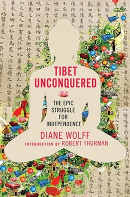 Book Tibet Unconquered: An Epic Struggle for Freedom by Diane Wolff