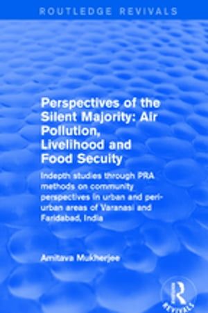 Revival: Perspectives of the Silent Majority (2001) Air Pollution, Livelihood and Food Secuity - Indepth Studies Through PRA Methods on Community Pers
