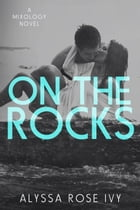 On The Rocks (Mixology) by Alyssa Rose Ivy