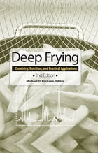 Deep Frying: Chemistry, Nutrition, and Practical Applications by Michael D. Erickson