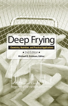 Book Deep Frying: Chemistry, Nutrition, and Practical Applications by Michael D. Erickson