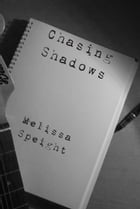Chasing Shadows by Melissa Speight