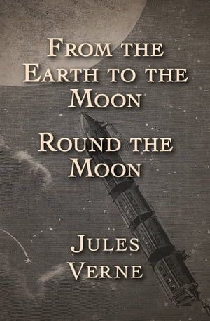 From the Earth to the Moon and Round the Moon de Jules Verne
