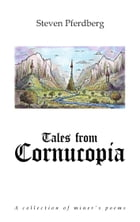 Tales from Cornucopia: A collection of miner's poems by Steven Pferdberg