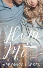 Him or Me by Veronica Larsen