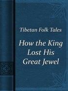How the King Lost His Great Jewel by Tibetan Folk Tales