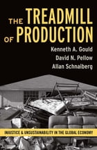 Treadmill of Production: Injustice and Unsustainability in the Global Economy