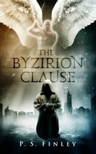 The Byzirion Clause by P.S. Finley
