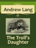 The Troll's Daughter by Andrew Lang