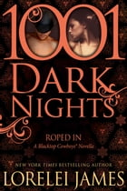 Roped In: A Blacktop Cowboys® Novella by Lorelei James