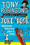 Sir Tony Robinson's Weird World of Wonders Joke Book 22132db3-36d5-4692-939b-fcb436b20a4f