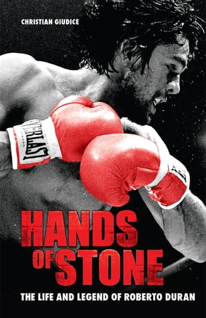 Hands of Stone The Life and Legend of Roberto Duran