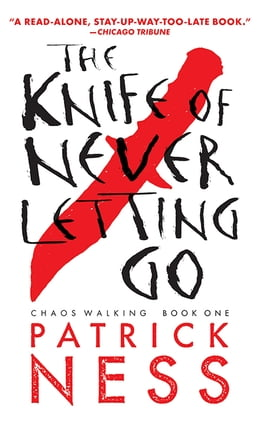 Book The Knife of Never Letting Go (Chaos Walking Book 1): Chaos Walking: Book One by Patrick Ness