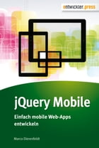 jQuery Mobile: Einfach mobile Web-Apps entwickeln by Marco Dierenfeldt