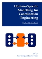 Domain-Specific Modelling for Coordination Engineering by Stefan Gudenkauf