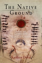 The Native Ground: Indians and Colonists in the Heart of the Continent by Kathleen DuVal